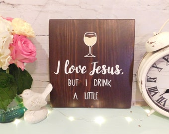 I Love Jesus But I DrinkA Little Stained Wooden Sigm