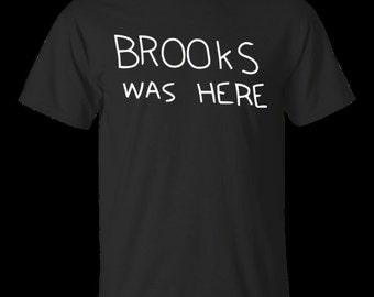 Shawshank Redemption Brooks Was Here - Unisex Tshirt