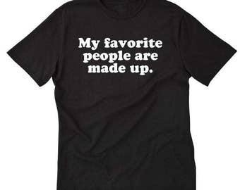 My Favorite People Are Made Up T-shirt Geek Nerd Movies Books Literature Librarian Tee Shirt