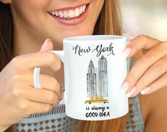 Coffee Mug New York is Always a Good Idea - NYC - New York Fashion - New York Mug