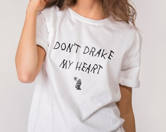 Don't Drake My Heart T-SHIRT unisex top Original by SOUR designed by SOUR