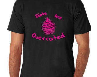 Diets are Overrated. Have the cupcake! - Black, White or Gray T-Shirt