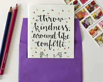 Encouragement Card / Kindness Card / Throw Kindness Around Like Confetti / Quote Cards
