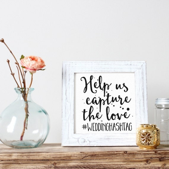 Custom Printable Wedding Sign, Wedding Photo Hashtag, Help Us Capture the Love, Table Decorations, Digital Download Print, Quote Printables