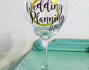 Wedding Planning Glass/Soon to be bride/ wine glasses for bridesmaids/ Wine glasses for wedding/ Bridal Gift/ funny wine glass