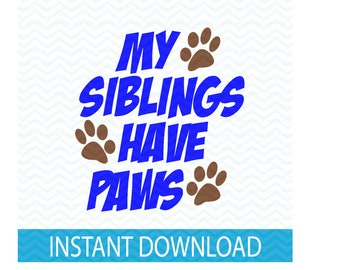 my siblings have paws svg, dog svg, cat svg, sibilings with paws svg, baby svg, pets svg