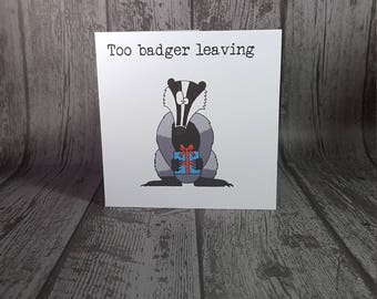 Too bad you're leaving. A funny animal pun badger retirement moving greetings card by Relephant Cards. Handmade. Customisable or blank