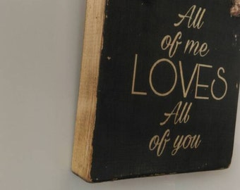 All of me loves all of you, wall hanging, love sign, Valentine's gift, home decor, rustic Valentine, rustic keepsake gift, grey home decor