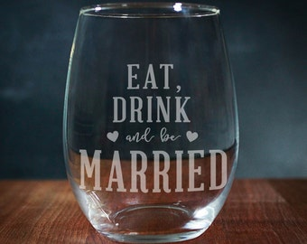 Eat Drink And Be Married, Engraved Wine Glass, Stemless Wine Glass, Wedding Wine Glass, Bridesmaid Wine Glass, Wedding Favor (GG4032)