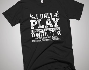 I Only Play Water Polo On Days Beginning with T T-Shirt