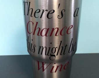 There's a Chance this Might be Wine - 30 oz. Insulated Steel Tumbler