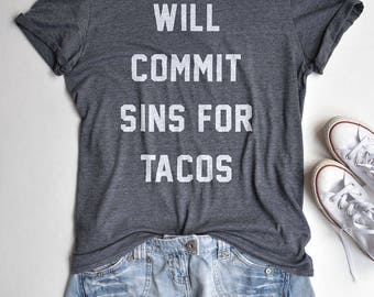 Will Commit Sins for Tacos T Shirt - funny tacos shirt, tacos prints, funny tacos tshirt, food tshirt, gifts for foodies