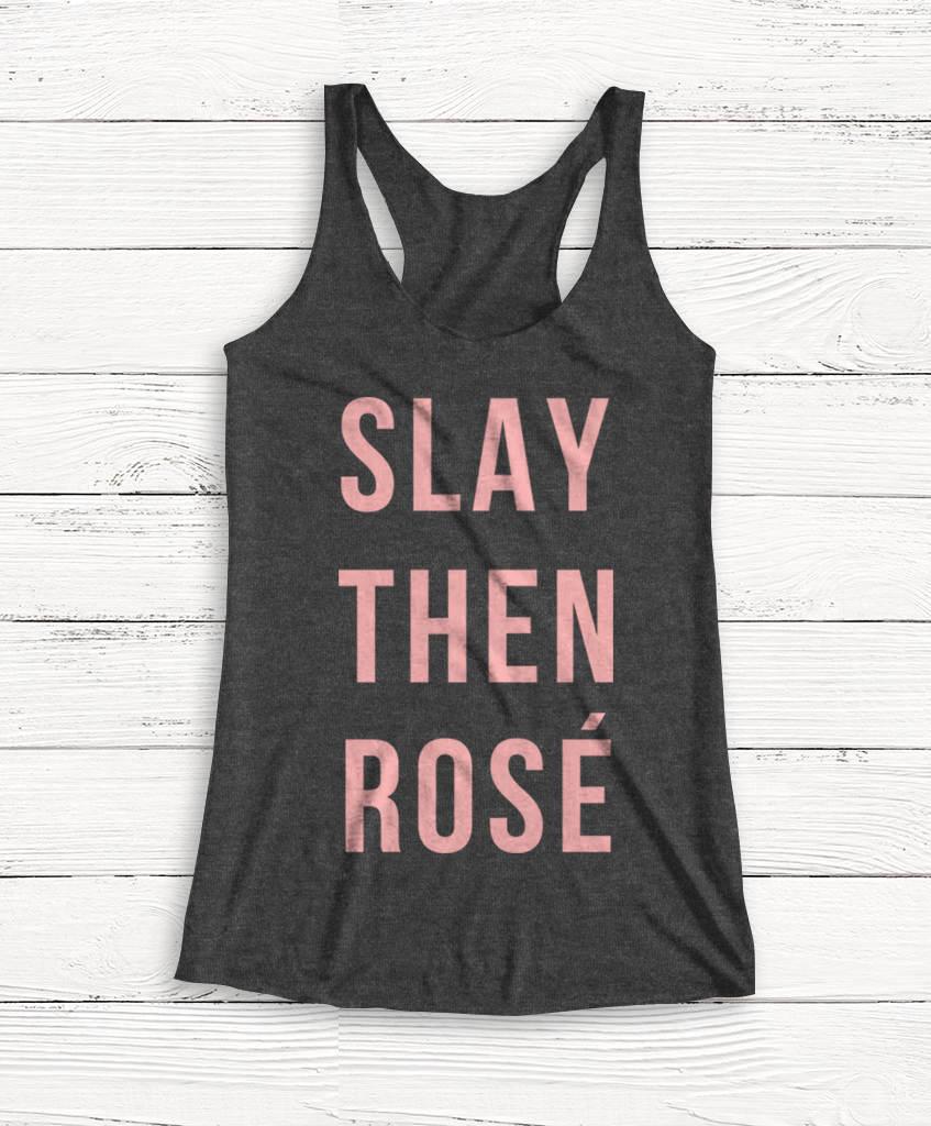 123 teach me tank game - Slay Then Rose Wine Shirt Women S Tank Top Women S Shirt T Shirt Graphic Tee Alcohol Wine Nerd Funny Tank Top