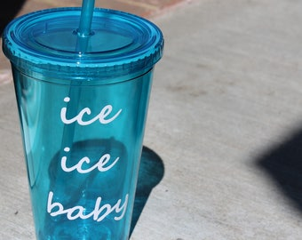 Ice ice baby tumbler, vanilla ice gifts, funny tumblers, personalized plastic cup with lid, tumbler gift, cute gifts, song lyric tumblers