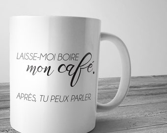 "Cup ""I'm drinking my coffee. Then you can talk. "", cup coffee, humorous, humor in the morning, morning gift"