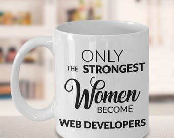 Web Developer Gifts - Only the Strongest Women Become Web Developers Coffee Mug