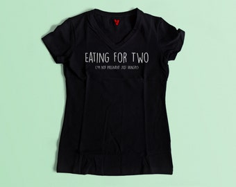 Eating For Two ( I'm Not Pregnant Just Hungry)
