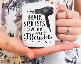 Hair Stylists Give the Best Blowjobs   Hair Stylist Mug, Hairdresser Mug, Funny Hair Stylist Cup, Hair Salon Mug, Hairdresser Gift, Hair Mug