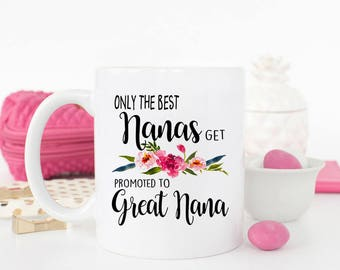 Only the best Nanas get promoted to great Nana, great Nana gift, Pregnancy Reveal, Baby announcement, Great Nana mug, Coffee mug