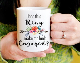 Does This Ring Make Me Look Engaged Mug, Engagement Gift, Engagement Coffee Mug, Do This Ring Make Me Look Engaged Mug, Engaged Coffee Cup
