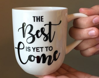 The Best is Yet to Come - Christian Coffee Mug - 1 Cor 2:9 - Inspirational Mug - Coffee Cup - Christian Gift - No eye has seen - Bible Verse