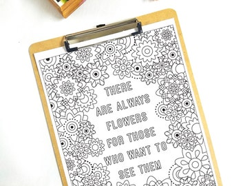 Quote Coloring Page There are always flowers for those who want to see them.
