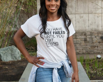 """Women's T-Shirt """"You Have NOT FAILED Until You Quit Trying""""-Wearable Quote by  Gordon B. Hinckley"""