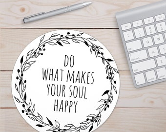 Do What Makes Your Soul Happy, Mouse Pad, Your Soul, Make Happy, Soul Happy, Make Your, Make Soul, Make Your Happy, Your Make, Soul Pad