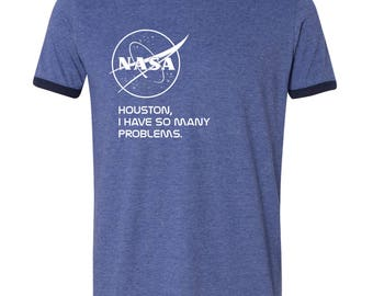Nasa Shirt Nasa Houston I Have So Many Problems Shirt Nasa T Shirt Tumblr Shirt Tumblr Hoodie Nasa Hoodie Crewneck Tumblr Trendy Space Shirt