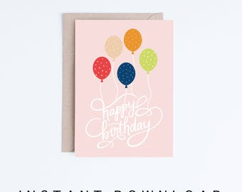 Printable Birthday Cards, Instant Download Card Designs, Happy Birthday Calligraphy and Balloons Illustration, For Her, For Teens, Friends