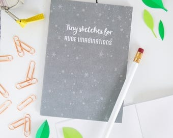 Tiny Sketches For Huge Imaginations - Children's Notebook - Children's Sketchbook - A6 Pocket Notebook