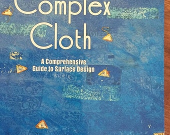 Complex Cloth: A Comprehensive Guide to Surface Design by Jane Dunnwewold