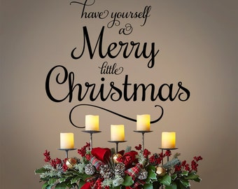 Have yourself a Merry little Christmas, Christmas vinyl wall decal, holiday decals, vinyl lettering sayings lyrics quotes