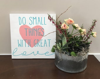 "Do Small Things With Great Love - Rustic Handpainted Sign - 12"" x 12"""