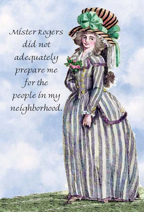 Mister Rogers Has Not Adequately Prepared Me For The People In My Neighborhood. Pretty Girl Postcard. Funny Card. Gift for Her. Funny Quote.