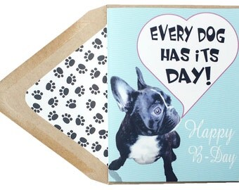 Every Dog Has Its Day! Birthday Card - Thinking of You, Funny, Quotes, Frenchie, French Bulldog, Dog, Animal, Pet, Photography