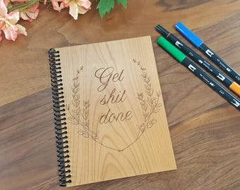 Wood Notebook Planner- Get Shit Done - Laser Engraved Wood - Weekly Planner and Lined Pages