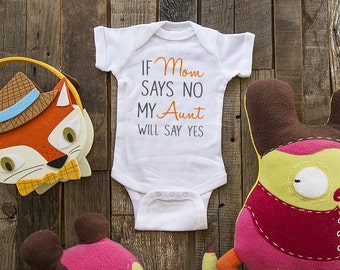 If Mom says no My Aunt will say yes - funny Infant Baby One-piece, Infant Tee, Toddler, Youth T-Shirts