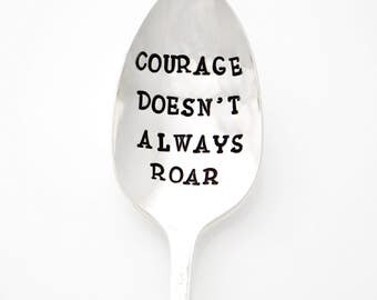 Courage Doesn't Always Roar. Stamped Spoon. Encouragement Gift.