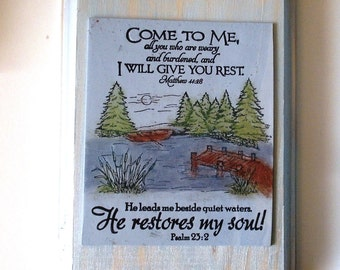 Verse Plaque.  Come to Me, all you who are weary and burdened, and I will give you rest.  Matthew 11:28.  He restores my soul...Psalm 23.2