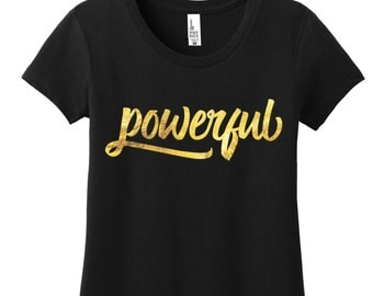 Powerful Women are Powerful and Dangerous Womens TShirts for Women Power Gold Foil Print Gold Foil Shirts for Her Gifts for Her Graduation