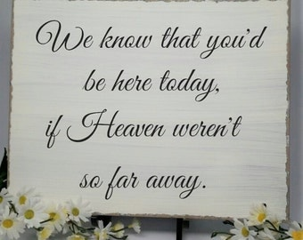 Wedding Memorial Sign - We Know That You'd Be Here Today If Heaven Weren't So Far Away