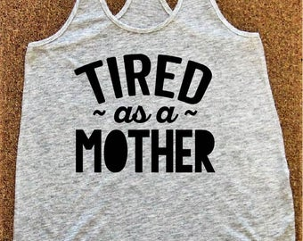 Tired as a Mother Tank Workout Tank Top Tank Top Womens Racerback Tank Top Gym Funny Shirt Birthday Tank