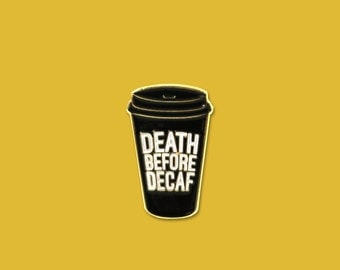 Death Before Decaf Soft Enamel Lapel Pin | Cute, Funny, Accessory Hipster, Black Gold White | Design, Push Pin, Gift, Coffee, Espresso