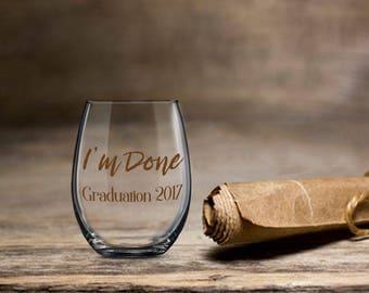 Funny Graduate Glass, I'm Done Graduation 2017 2018,  Wine Glass 2017  2018 Graduation Wine, Stemless Wine Glass, College Grad Wine