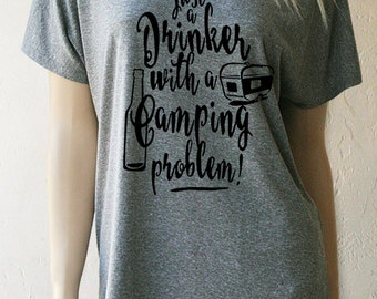 Camping Shirts. Just a Drinker with a Camping Problem. Camping Gifts. Camping T-Shirts. Women's Camping Shirts. Drinking Shirts.