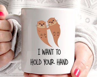 Funny Coffee Mug | Cute Coffee Mug | Otter Coffee Mug | I Want to Hold Your Hand Otter | Gift for Her | Gift for Him | Coffee Mugs Never Lie