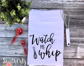 Watch Me Whip - Song Lyric - Funny Flour Sack Kitchen Towel - Funny Kitchen Towel - Fun Gift, Funny Quote, Song Towel - Hostess Gift College
