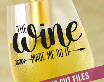 Wine Glass Decal SVG - The Wine Made Me Do It SVG - Wine SVG - Funny Svg - Cutting Files For Silhouette - Circuit Svg Files - Wine Lover Svg