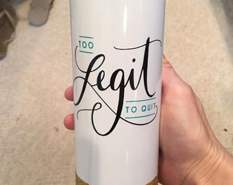 Too Legit To Quit Mug // To-Go Coffee Mug // Glittered Mug